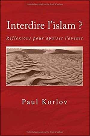 Interdire l'islam? Propositions pour apaiser l'avenir