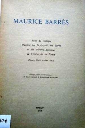Maurice Barrès. Actes du Colloque organisé par la Faculté des lettres et des sciences humaines de l'Université de Nancy