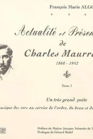 Actualité et Présence de Charles Maurras (1868-1952) Tome I