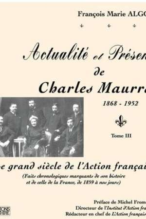 Actualité et Présence de Charles Maurras (1868-1952) Tome III