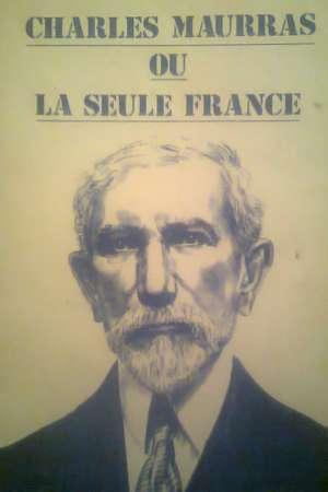 Charles Maurras ou la seule France