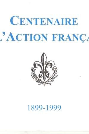 Centenaire de l'Action Française 1899-1999