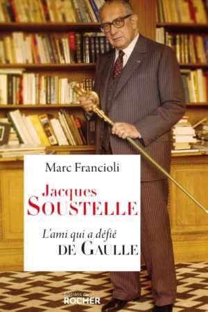 Jacques Soustelle, l'ami qui a défié De Gaulle