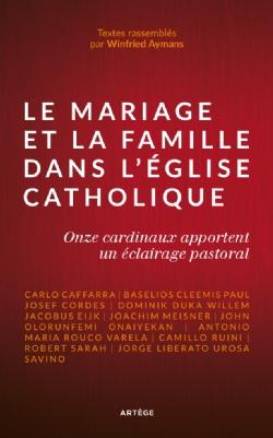 Le Mariage et la Famille dans l'Eglise Catholique. Onze cardinaux apportent un éclairage pastoral