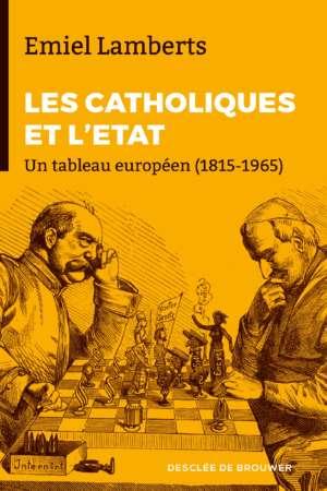 Les Catholiques et l'Etat : Un tableau européen (1815-1965)