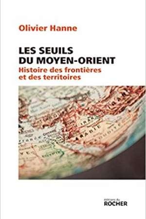 Les seuils du Moyen-Orient : Histoire des frontières et des territoires
