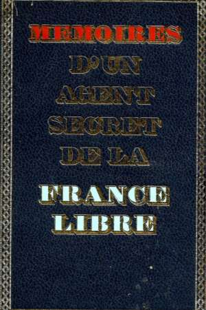 Mémoires d'un agent secret de la France libre TOME 1