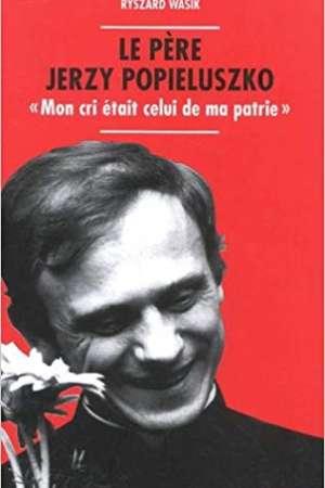 Le père Jerzy Popieluszko «Mon cri était celui de ma patrie»