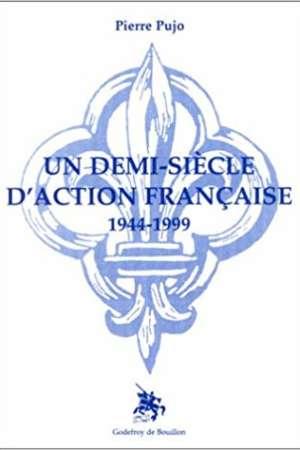 Un demi-siècle d'Action française (1944-1999)