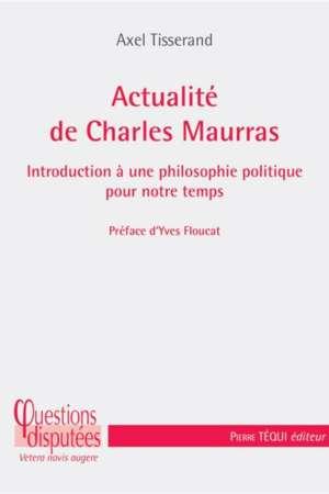Actualité de Charles Maurras – Introduction à une philosophie politique pour notre temps