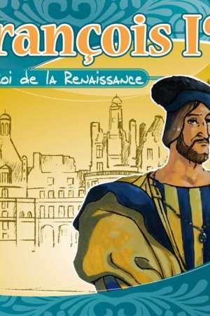 François Ier : le roi de la Renaissance