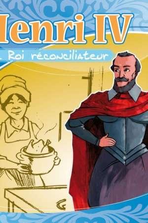 Henri IV : le roi réconciliateur