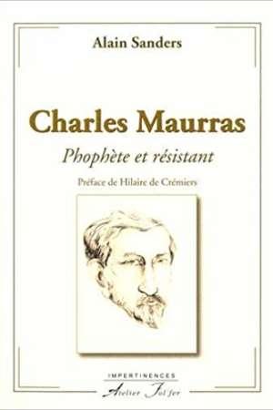 Charles Maurras – Prophète et résistant