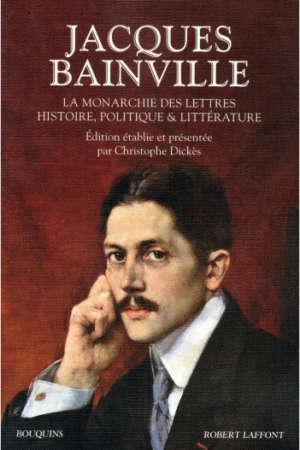 Jacques Bainville – La monarchie des lettres