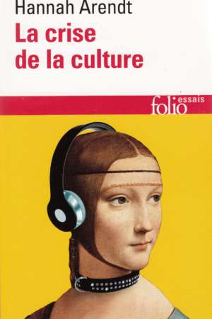 La crise de la culture. Huit exercices de pensée politique