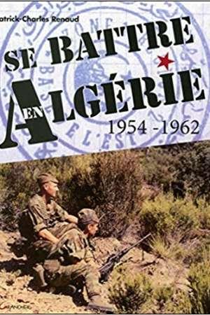 Se battre en Algérie 1954-1962