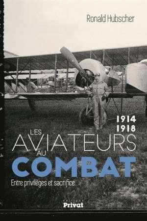 Les aviateurs au combat, 1914-1918 : Entre privilèges et sacrifice
