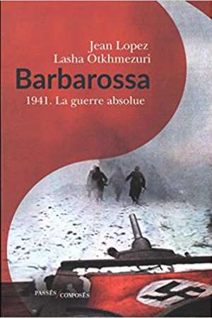 Barbarossa : 1941 – La guerre absolue