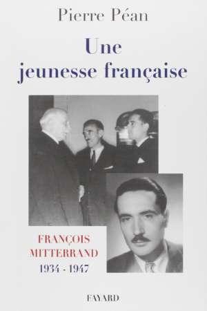 Une jeunesse française FRANCOIS MITTERRAND 1934-1947