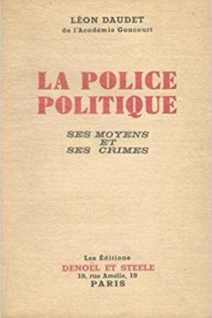 La police politique – Ses moyens et ses crimes