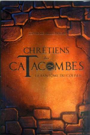Chrétiens des Catacombes Tome 1 Le fantôme du Colisée