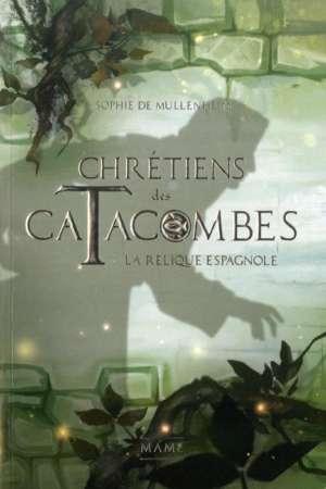 Chrétiens des Catacombes Tome 3 La relique espagnole