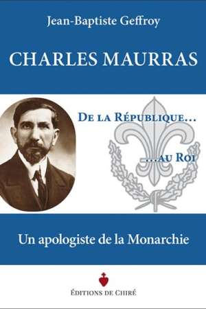 Charles Maurras De la République au Roi
