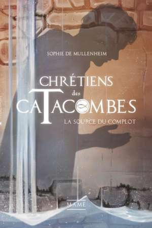 Chrétiens des Catacombes Tome 4 La source du complot