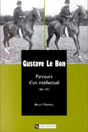 Gustave Le Bon : Parcours d'un intellectuel (1841-1931)