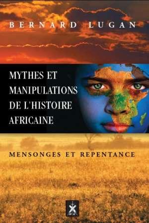 Mythes et manipulations de l'histoire africaine, mensonges et repentance