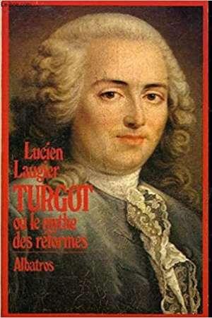 TURGOT ou le mythe des réformes