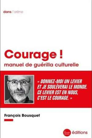 Courage ! : Manuel de guérilla culturelle