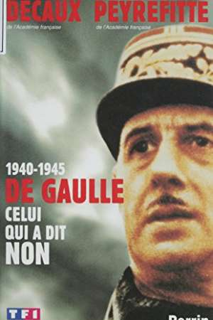 1940-1945 De Gaulle Celui qui a dit NON