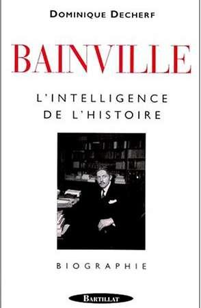 Bainville. L'intelligence de l'histoire