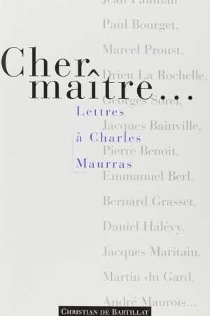 Cher Maître. Lettres à Charles Maurras