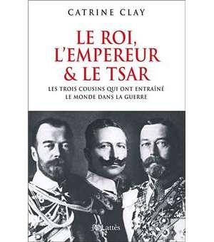 Le roi, l'empereur et le tsar – Les trois cousins qui ont entraîné le monde dans la guerre