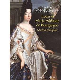Louis et Marie-Adélaïde de Bourgogne – La vertu et la grâce