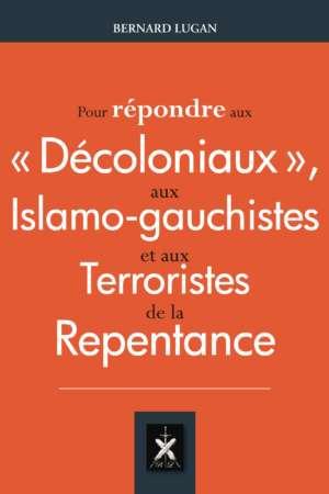Pour répondre aux « décoloniaux », aux islamo-gauchistes et aux terroristes de la repentance