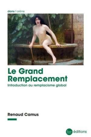 Le Grand Remplacement. Introduction au remplacisme global.