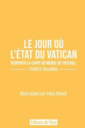 Le jour où l'État du Vatican remporta la coupe du monde de football – Edition limitée