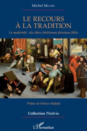 Le recours à la tradition – La modernité : des idées chrétiennes devenues folles