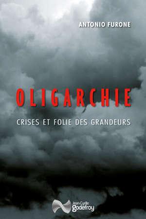 Oligarchie Crises et folie des grandeurs