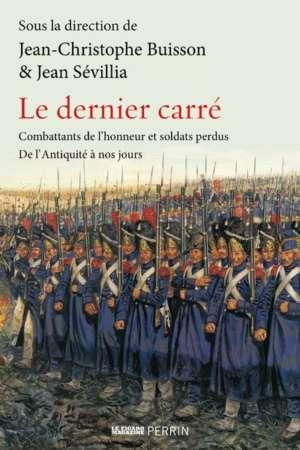 Le Dernier carré – Combattants de l'honneur et soldats perdus de l'Antiquité à nos jours