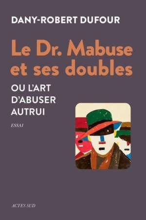 Le Dr. Mabuse et ses doubles Ou l'art d'abuser autrui